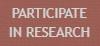 PARTICIPATE IN RESEARCH